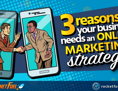 3 Reasons Your Business Needs an Online Marketing Strategy